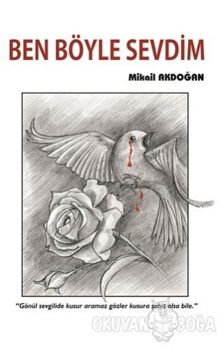 Ben Böyle Sevdim - Mikail Akdoğan - Serüven Kitap