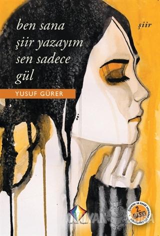 Ben Sana Şiir Yazayım Sen Sadece Gül - Yusuf Gürer - Düzyazı Yayınevi