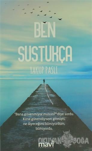 Ben Sustukça - Yakup Paslı - Mavi Yayıncılık