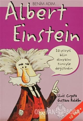 Benim Adım Albert Einstein - Lluis Cugota - Altın Kitaplar