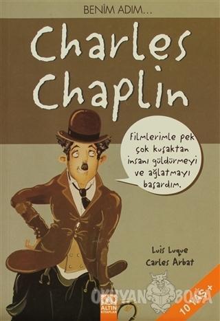 Benim Adım... Charles Chaplin - Carles Arbat - Altın Kitaplar