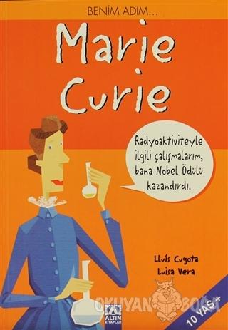 Benim Adım... Marie Curie - Lluis Cugota - Altın Kitaplar
