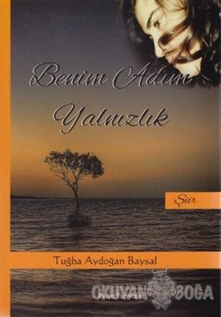 Benim Adım Yalnızlık - Tuğba Aydoğan Baysal - Palme Yayıncılık - Akade