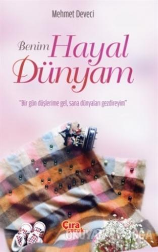 Benim Hayal Dünyam - Mehmet Deveci - Çıra Çocuk Yayınları