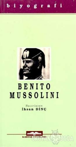 Benito Mussolini - İhsan Dinç - Kastaş Yayınları