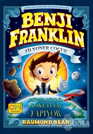 Benji Franklin - Zilyoner Çocuk: Süper-Güçlü Roketler Yapıyor (Ciltli)