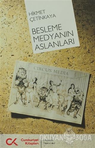 Besleme Medyanın Aslanları - Hikmet Çetinkaya - Cumhuriyet Kitapları