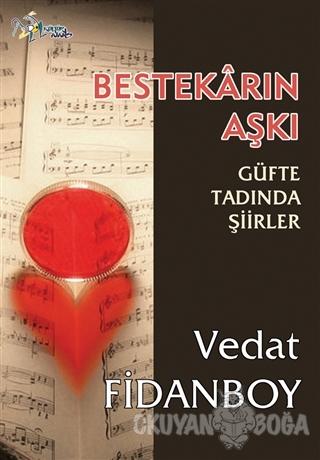 Bestekarın Aşkı - Vedat Fidanboy - Kültür Ajans Yayınları