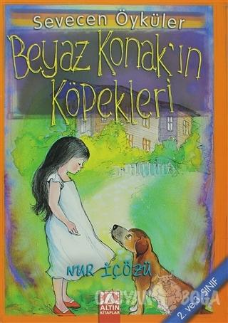 Beyaz Konak'ın Köpekleri - Nur İçözü - Altın Kitaplar