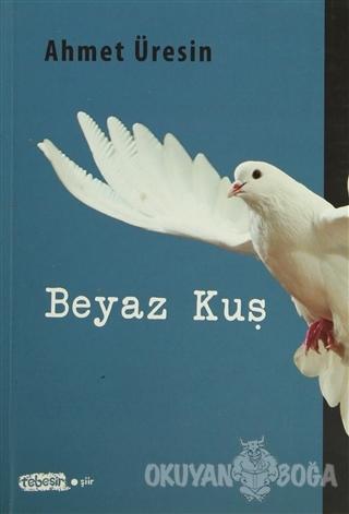 Beyaz Kuş - Ahmet Üresin - Tebeşir Yayınları