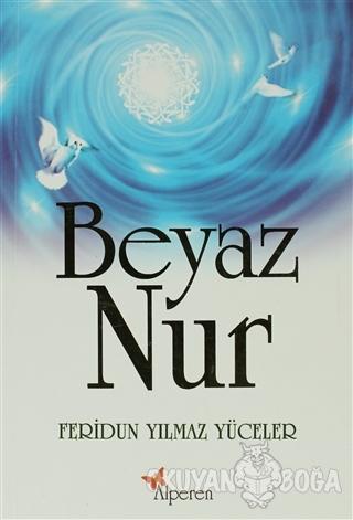 Beyaz Nur - Feridun Yılmaz Yüceler - Alperen Yayınları
