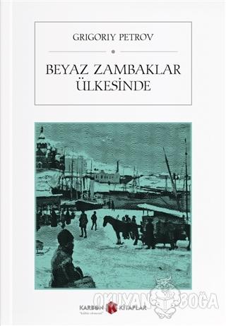 Beyaz Zambaklar Ülkesinde - Grigoriy Petrov - Karbon Kitaplar