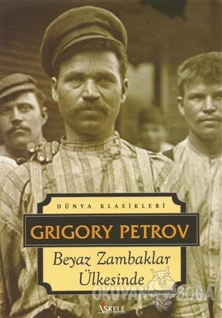 Beyaz Zambaklar Ülkesinde - Grigoriy Petrov - İskele Yayıncılık - Klas