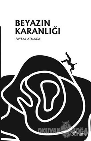 Beyazın Karanlığı - Faysal Atmaca - Gülhane Yayınları