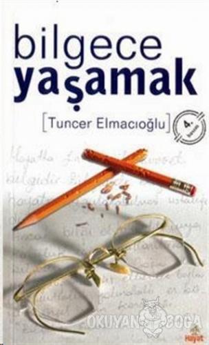 Bilgece Yaşamak - Tuncer Elmacıoğlu - Hayat Yayınları