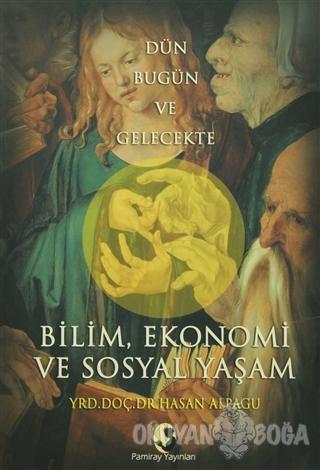 Bilim, Ekonomi ve Sosyal Yaşam - Hasan Alpagu - Pamiray Yayınları
