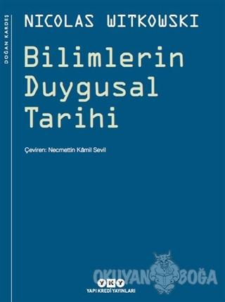 Bilimlerin Duygusal Tarihi - Nicolas Witkowski - Yapı Kredi Yayınları