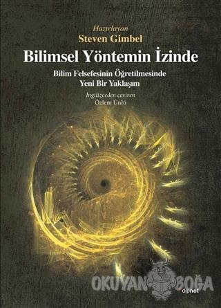 Bilimsel Yöntemin İzinde - Steven Gimbel - Dipnot Yayınları