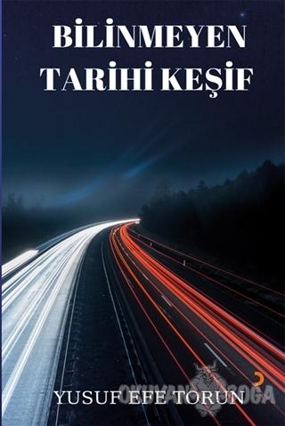 Bilinmeyen Tarihi Keşif - Yusuf Efe Torun - Cinius Yayınları