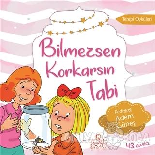 Bilmezsen Korkarsın Tabi - Adem Güneş - Nesil Çocuk Yayınları