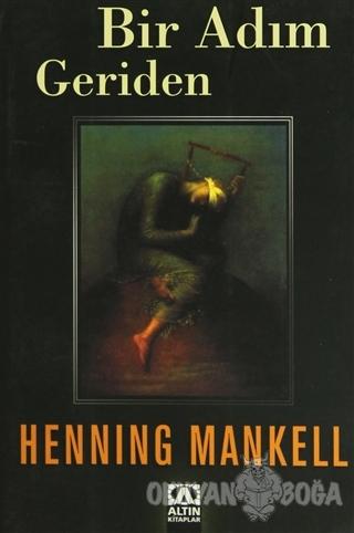 Bir Adım Geriden - Henning Mankell - Altın Kitaplar