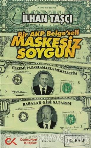 Bir AKP Belge'seli Maskesiz Soygun - İlhan Taşcı - Cumhuriyet Kitaplar