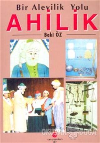 Bir Alevilik Yolu : Ahilik - Baki Öz - Can Yayınları (Ali Adil Atalay)