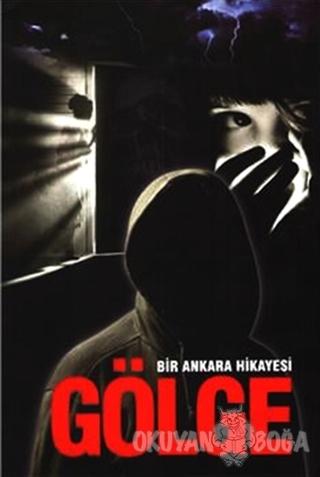Bir Ankara Hikayesi : Gölge - Ümit Dağcı - Yazarın Kendi Yayını - Ümit
