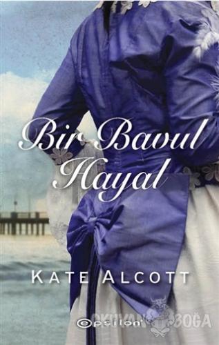 Bir Bavul Hayal - Kate Alcott - Epsilon Yayınevi
