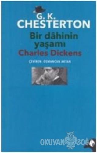Bir Dahinin Yaşamı Charles Dickens - Gilbert Keith Chesterton - Alakar