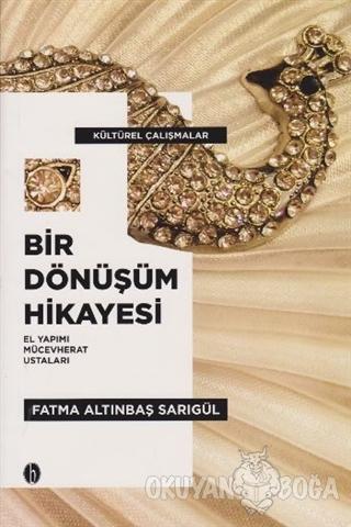 Bir Dönüşüm Hikayesi - Fatma Altınbaş Sarıgül - Babil Yayınları