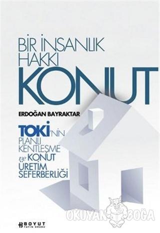 Bir İnsanlık Hakkı Konut - Erdoğan Bayraktar - Boyut Yayın Grubu