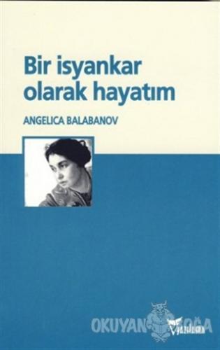 Bir İsyankar Olarak Hayatım - Angelica Balabanov - Yazılama Yayınevi
