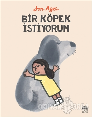 Bir Köpek İstiyorum - Jon Agee - Martı Çocuk Yayınları
