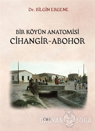 Bir Köyün Anatomisi Cihangir - Abohor (2 Cilt Takım) - Bilgin Ergene -