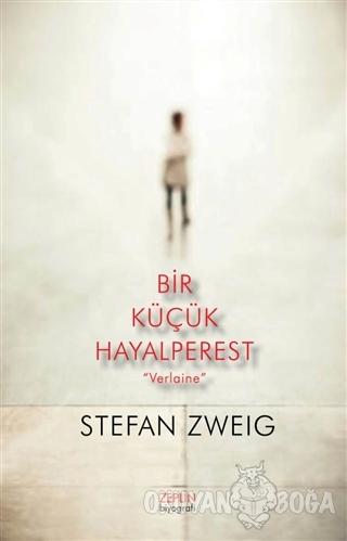 """Bir Küçük Hayalperest """"Verlaine"""" - Stefan Zweig - Zeplin Kitap"""