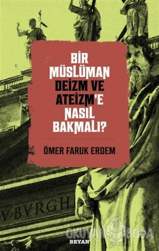 Bir Müslüman Deizm ve Ateizm'e Nasıl Bakmalı? - Ömer Faruk Erdem - Bey