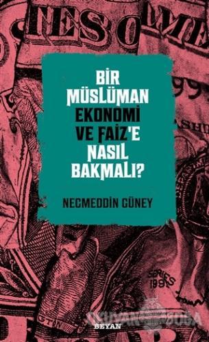 Bir Müslüman Ekonomi ve Faiz'e Nasıl Bakmalı? - Necmeddin Güney - Beya
