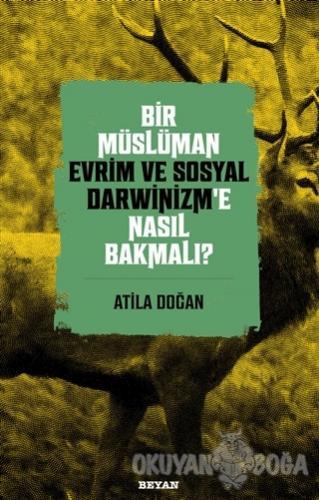 Bir Müslüman Evrim ve Sosyal Darwinizm'e Nasıl Bakmalı? - Atila Doğan