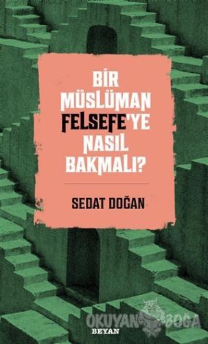 Bir Müslüman Felsefe'ye Nasıl Bakmalı? - Sedat Doğan - Beyan Yayınları