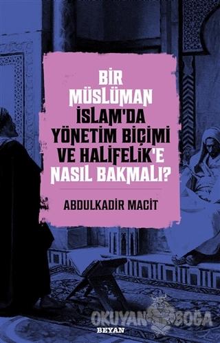 Bir Müslüman İslam'da Yönetim Biçimi ve Halifelik'e Nasıl Bakmalı? - A
