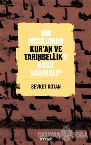 Bir Müslüman Kur'an ve Tarihsellik'e Nasıl Bakmalı? - Şevket Kotan - B