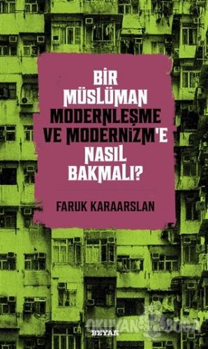 Bir Müslüman Modernleşme ve Modernizm'e Nasıl Bakmalı? - Faruk Karaars