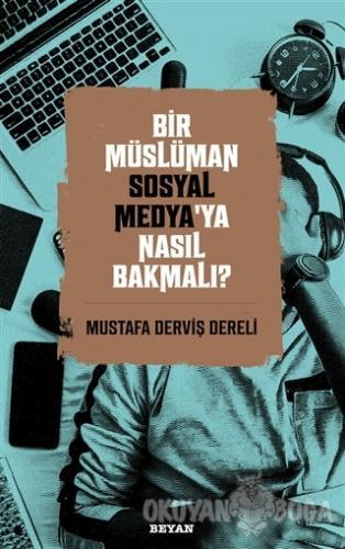 Bir Müslüman Sosyal Medya'ya Nasıl Bakmalı? - Mustafa Derviş Dereli -
