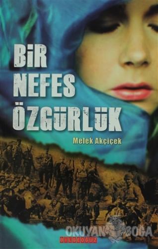Bir Nefes Özgürlük - Melek Akçiçek - Bilgeoğuz Yayınları