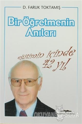 Bir Öğretmenin Anıları - D. Faruk Toktamış - Kastaş Yayınları