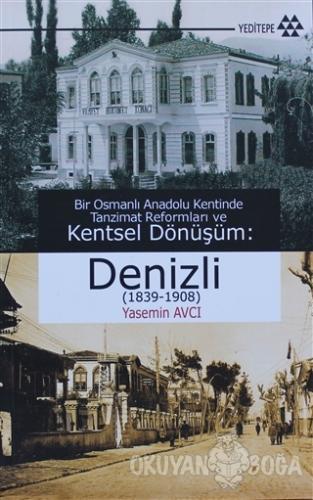 Bir Osmanlı Anadolu Kentinde Tanzimat Reformları ve Kentsel Dönüşüm: Denizli (1839-1908)