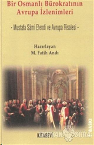 Bir Osmanlı Bürokratının Avrupa İzlenimleri Mustafa Sami Efendi ve Avrupa Risalesi