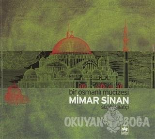 Bir Osmanlı Mucizesi Mimar Sinan (Ciltli)