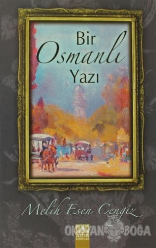 Bir Osmanlı Yazı - Melih Esen Cengiz - Altın Kitaplar